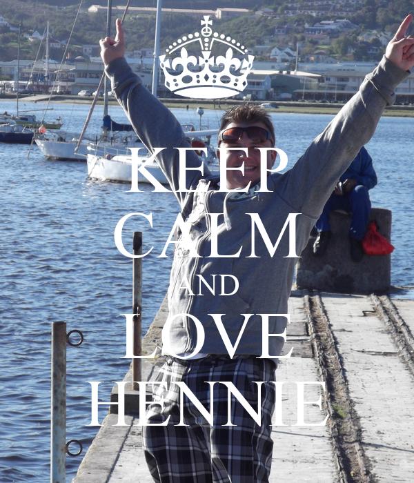KEEP CALM AND LOVE HENNIE