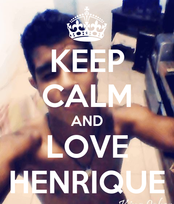KEEP CALM AND LOVE HENRIQUE