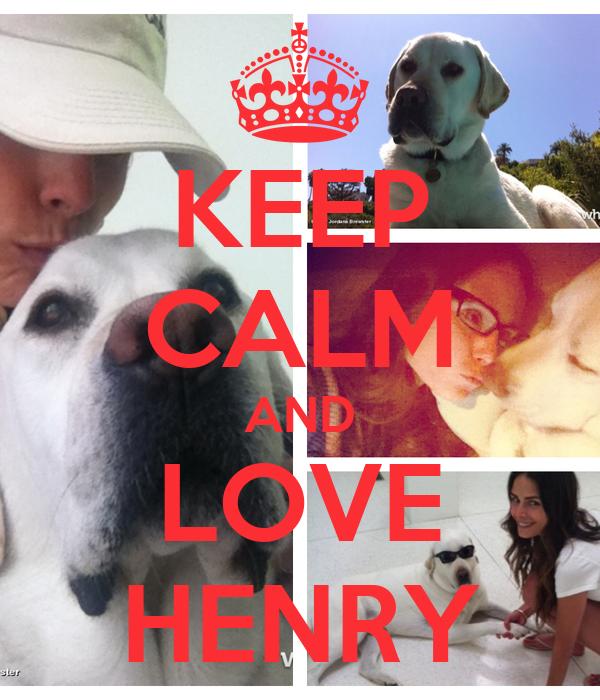 KEEP CALM AND LOVE HENRY