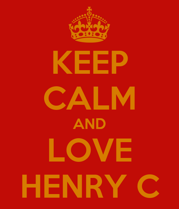 KEEP CALM AND LOVE HENRY C