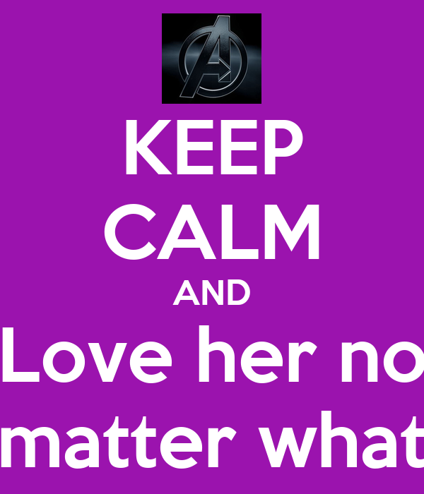 KEEP CALM AND Love her no matter what