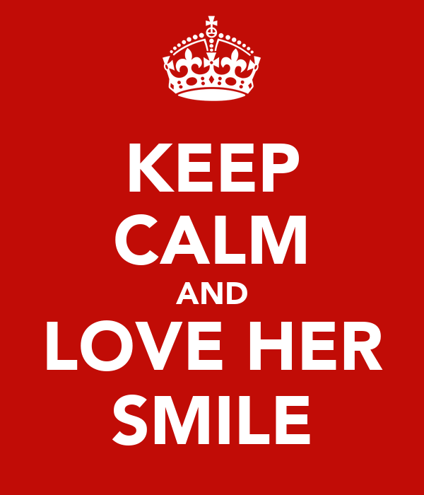 KEEP CALM AND LOVE HER SMILE