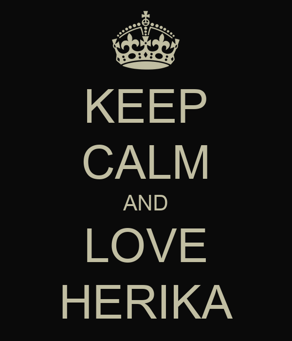 KEEP CALM AND LOVE HERIKA