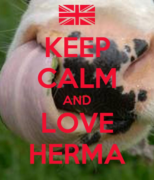 KEEP CALM AND LOVE HERMA