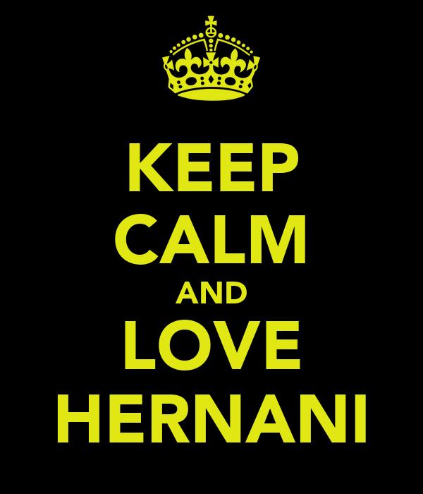 KEEP CALM AND LOVE HERNANI