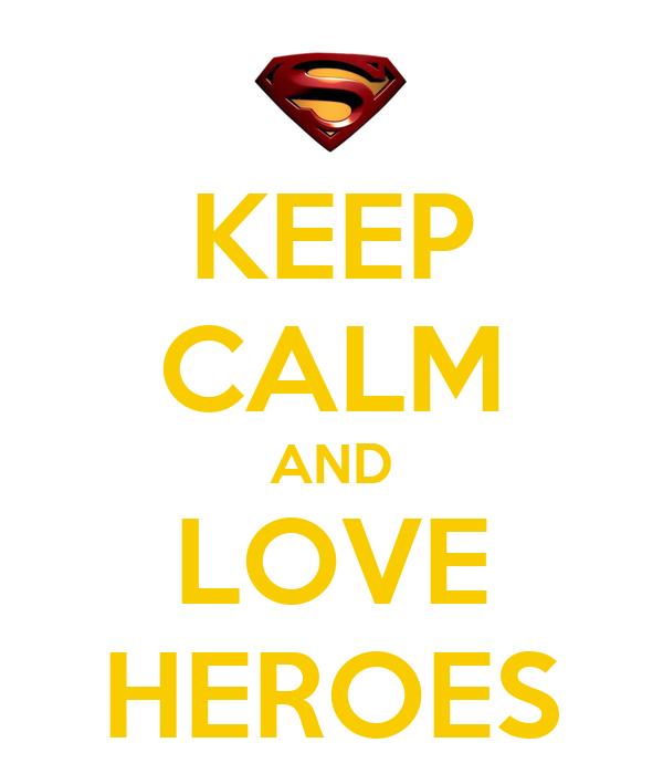KEEP CALM AND LOVE HEROES