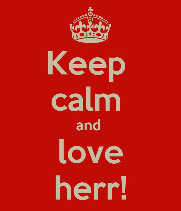 Keep  calm  and  love herr!
