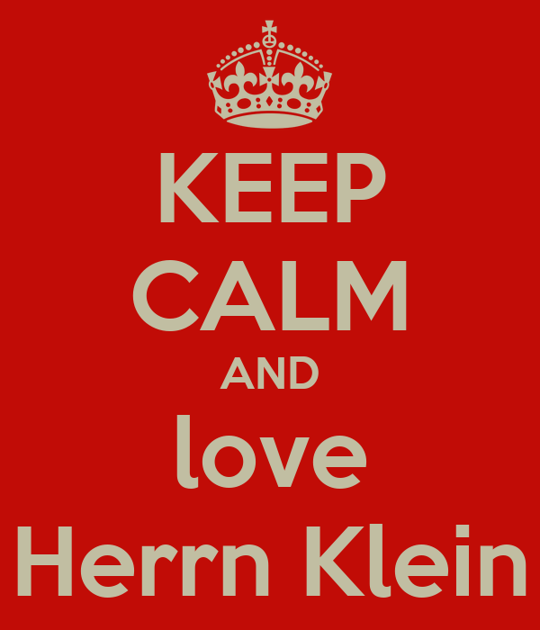 KEEP CALM AND love Herrn Klein
