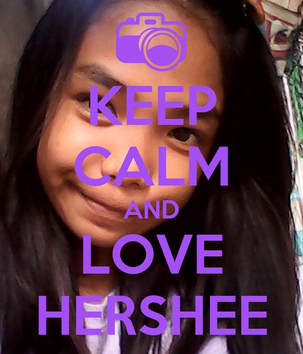 KEEP CALM AND LOVE HERSHEE