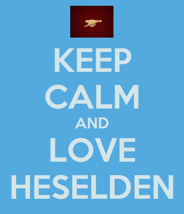 KEEP CALM AND LOVE HESELDEN