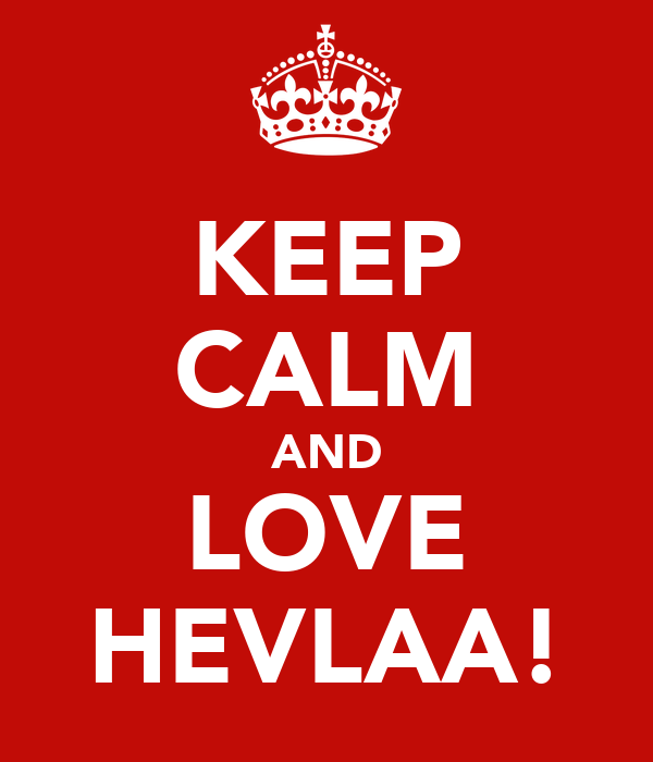 KEEP CALM AND LOVE HEVLAA!