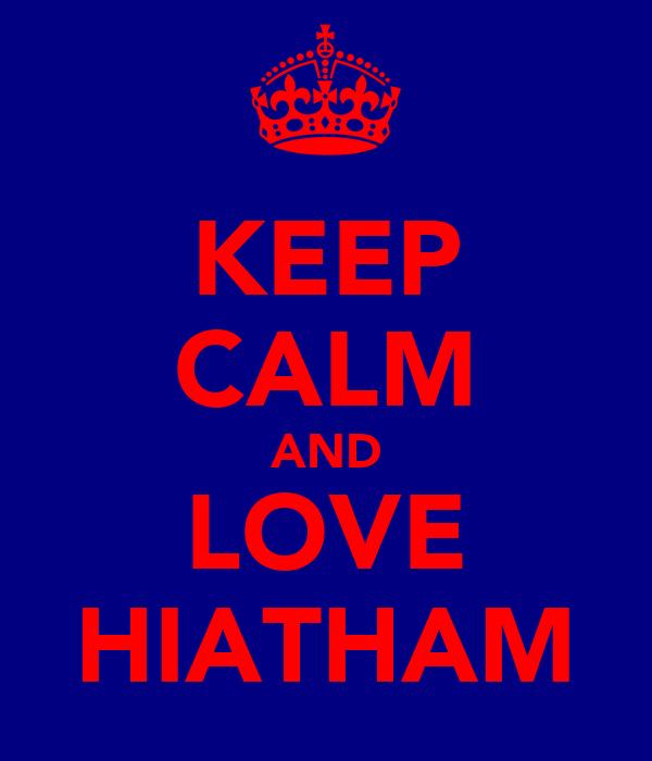 KEEP CALM AND LOVE HIATHAM