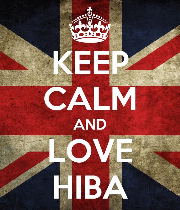 KEEP CALM AND LOVE HIBA