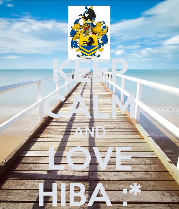 KEEP CALM AND LOVE HIBA :*