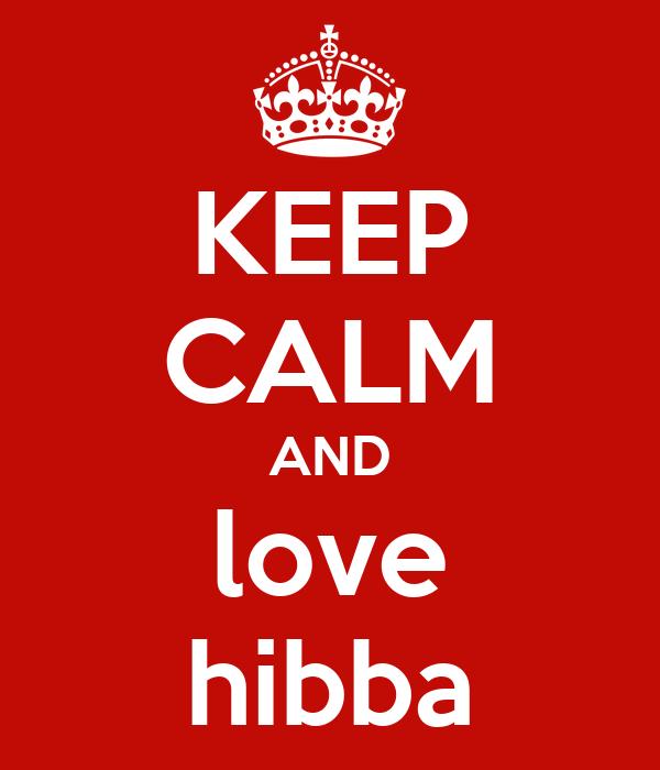 KEEP CALM AND love hibba