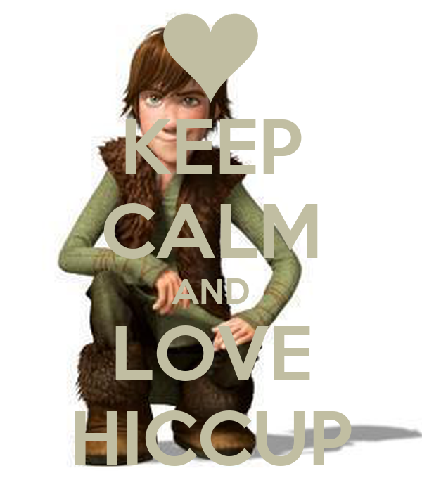 KEEP CALM AND LOVE HICCUP