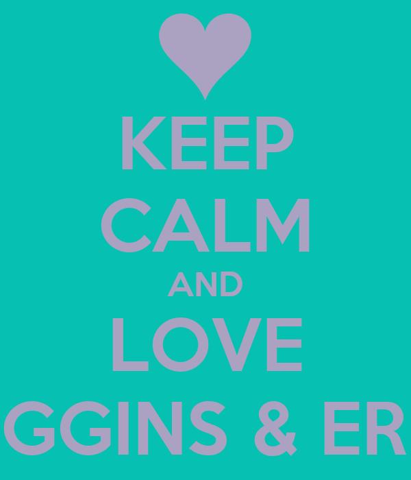 KEEP CALM AND LOVE HIGGINS & ERIN