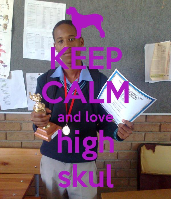 KEEP CALM and love high skul