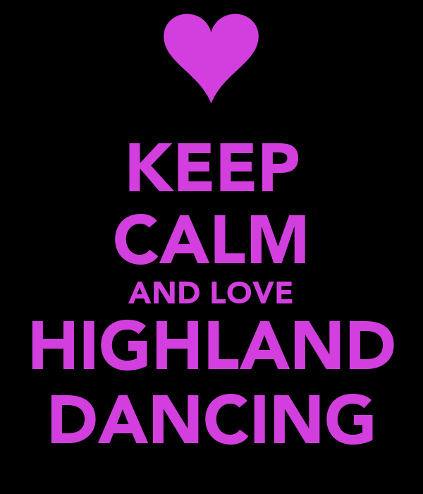 KEEP CALM AND LOVE HIGHLAND DANCING