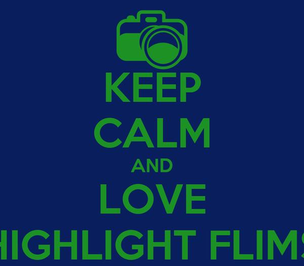KEEP CALM AND LOVE HIGHLIGHT FLIMS