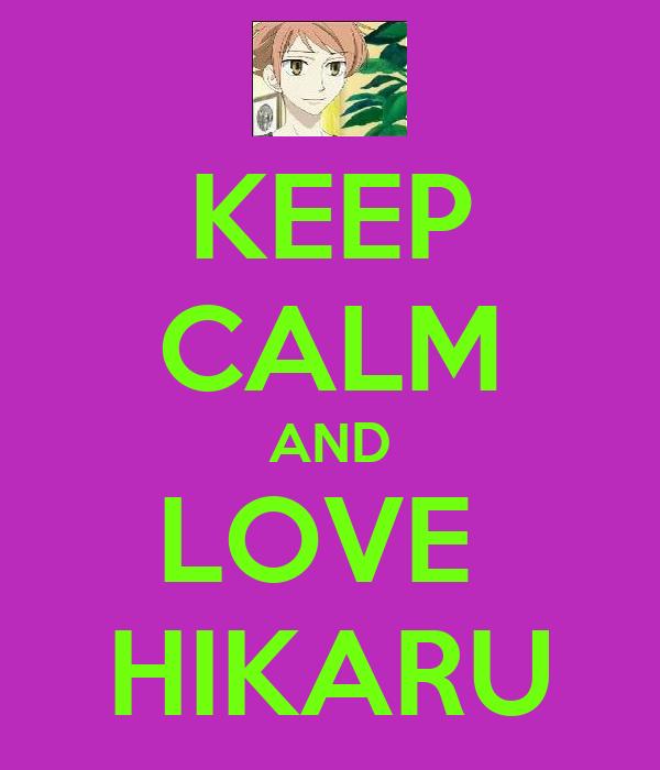 KEEP CALM AND LOVE  HIKARU