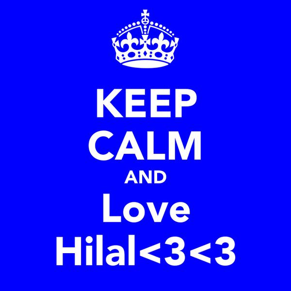 KEEP CALM AND Love Hilal<3<3