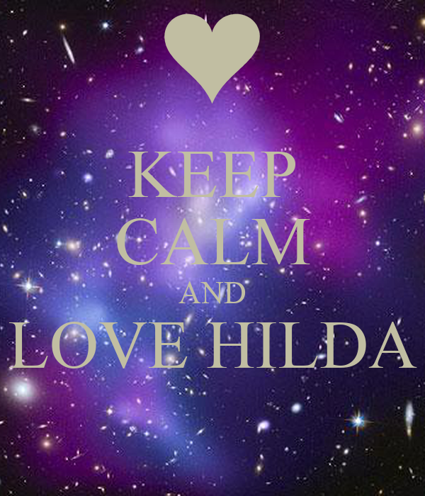 KEEP CALM AND LOVE HILDA
