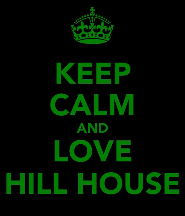 KEEP CALM AND LOVE HILL HOUSE