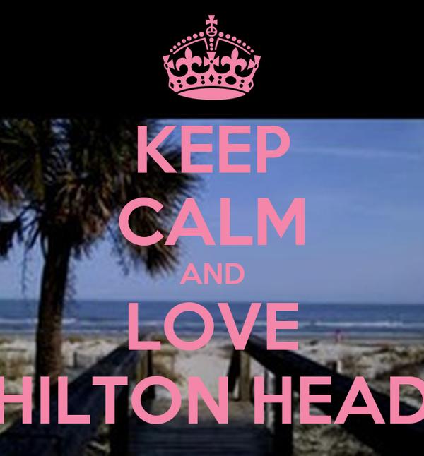 KEEP CALM AND LOVE HILTON HEAD