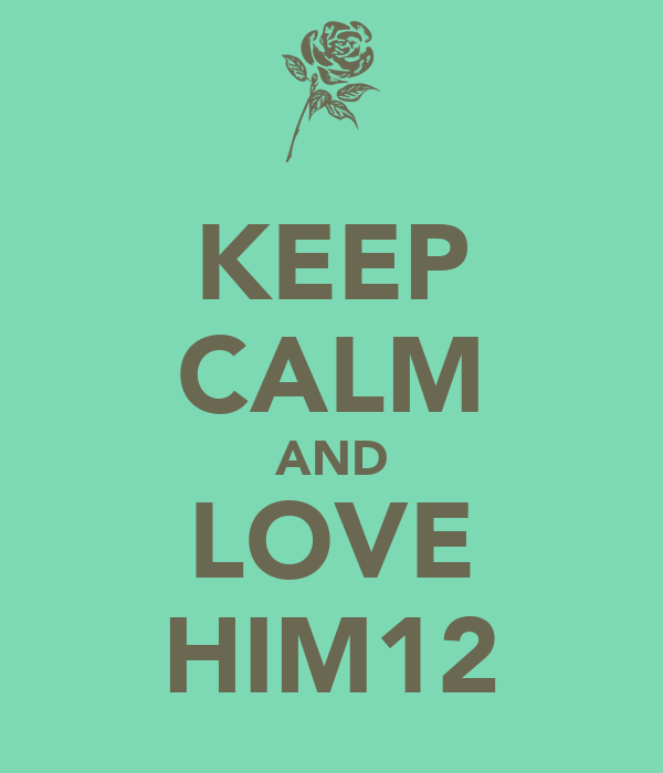 KEEP CALM AND LOVE HIM12