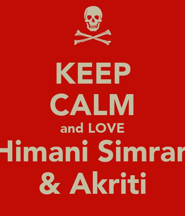 KEEP CALM and LOVE Himani Simran & Akriti
