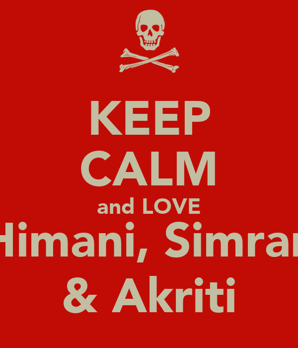 KEEP CALM and LOVE Himani, Simran & Akriti