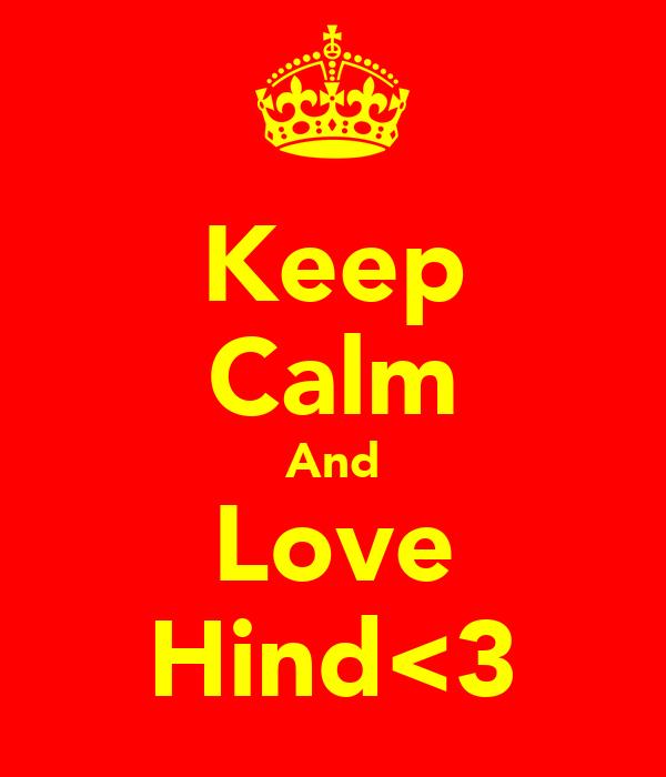 Keep Calm And Love Hind<3