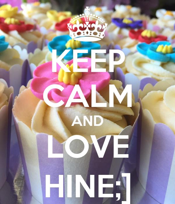KEEP CALM AND LOVE HINE;]