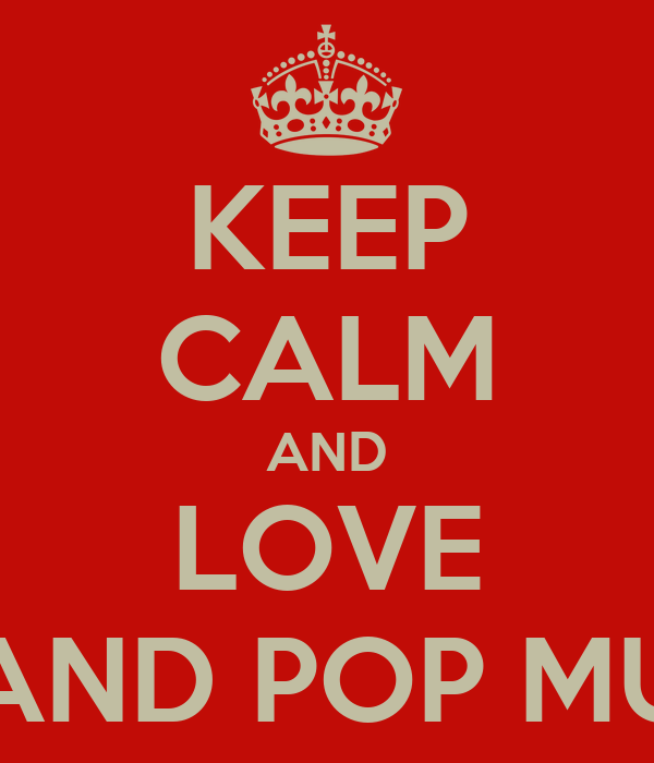 KEEP CALM AND LOVE HIP AND POP MUSIC!