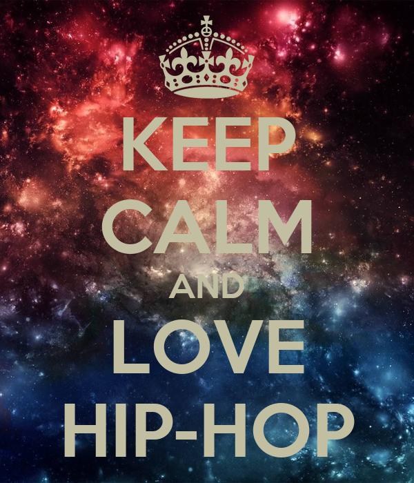 Keep Calm And Love Hip Hop | www.pixshark.com - Images ...