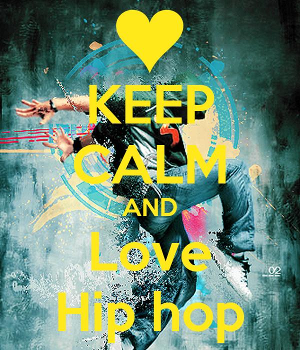 KEEP CALM AND Love Hip hop