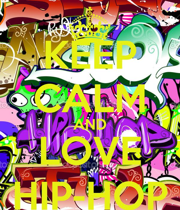 KEEP CALM AND LOVE HIP-HOP