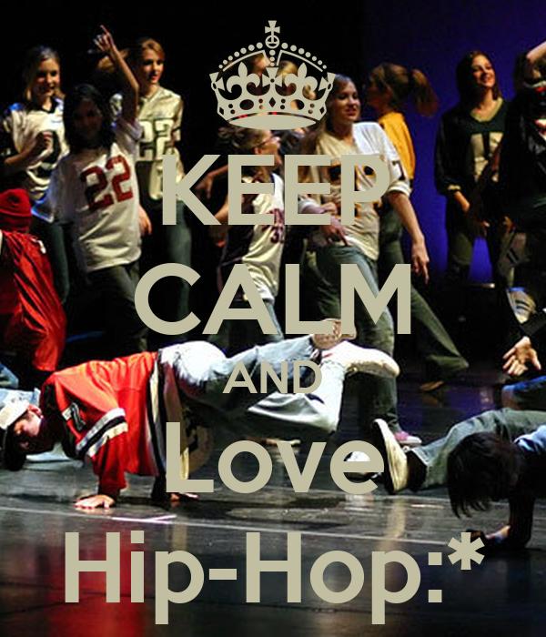 KEEP CALM AND Love Hip-Hop:*
