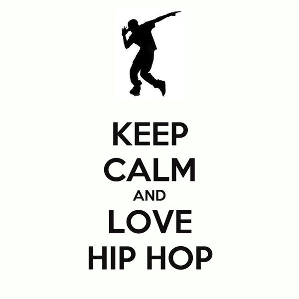 KEEP CALM AND LOVE HIP HOP Poster | shaunwalder3 | Keep ...