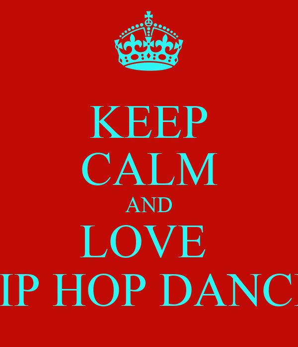 KEEP CALM AND LOVE HIP HOP DANCE Poster | balqis qqee ...