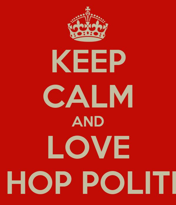 KEEP CALM AND LOVE HIP HOP POLITICS