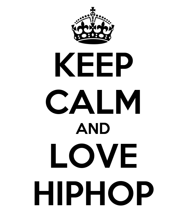 KEEP CALM AND LOVE HIPHOP