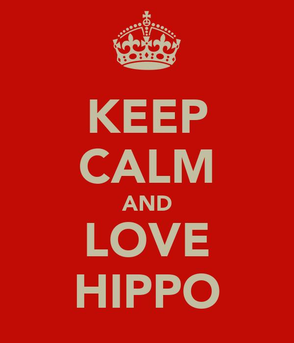 KEEP CALM AND LOVE HIPPO