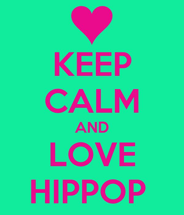 KEEP CALM AND LOVE HIPPOP