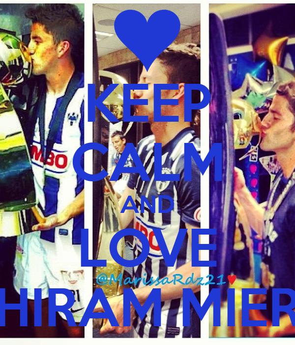 KEEP CALM AND LOVE HIRAM MIER