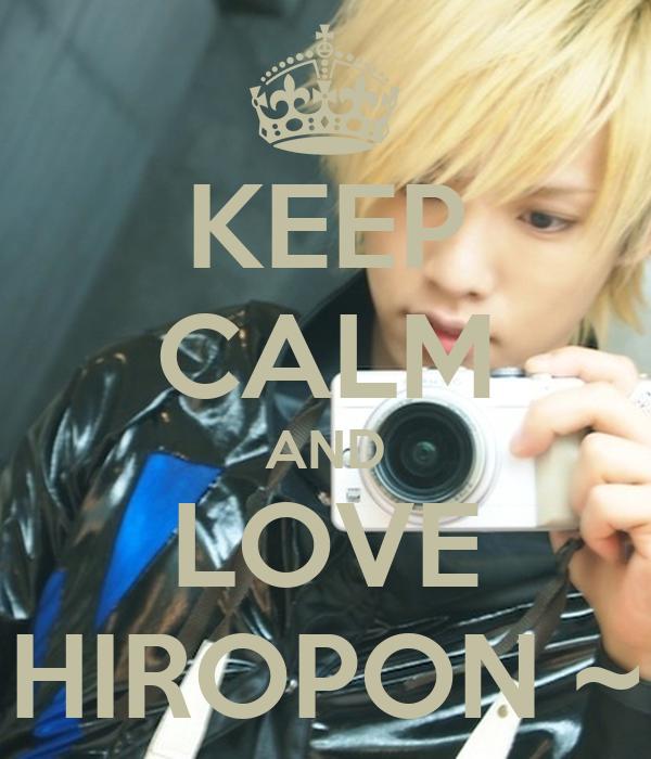 KEEP CALM AND LOVE HIROPON ~