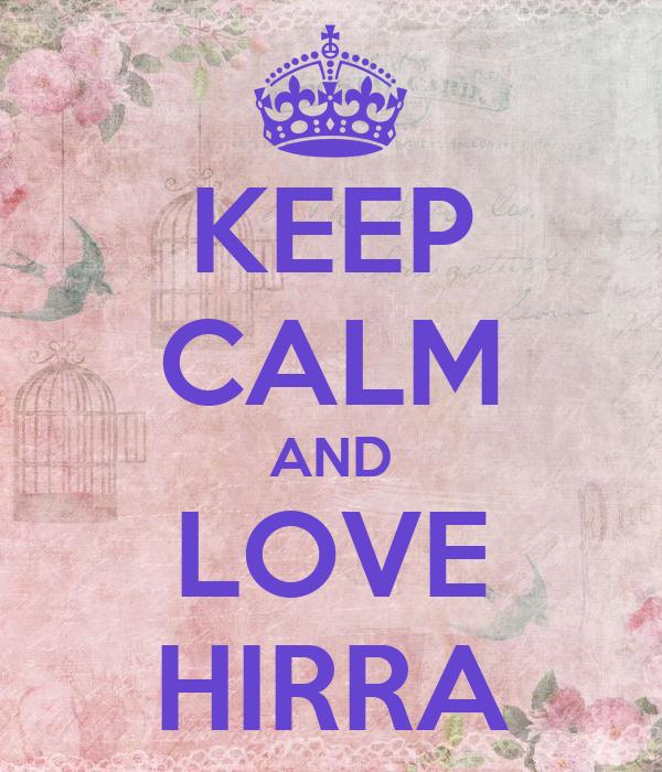 KEEP CALM AND LOVE HIRRA