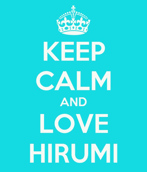KEEP CALM AND LOVE HIRUMI
