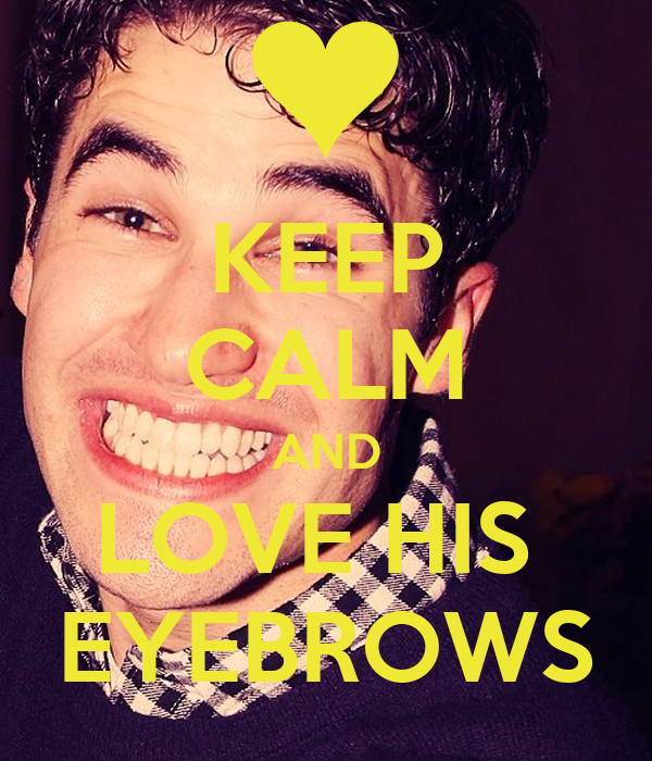 KEEP CALM AND LOVE HIS  EYEBROWS